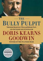 The Bully Pulpit: Theodore Roosevelt, William Howard Taft, and the Golden Age of Journalism - Doris Kearns Goodwin, Edward Herrmann