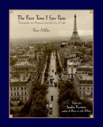 The First Time I Saw Paris: Photographs and Memories from the City of Light - Peter Miller