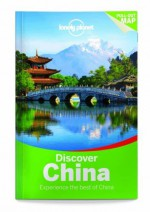 Lonely Planet Discover China (Travel Guide) - Lonely Planet, Damian Harper, Piera Chen, David Eimer, Tienlon Ho, Robert Kelly, Shawn Low, Emily Matchar, Daniel McCrohan, Phillip Tang