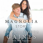 The Magnolia Story - Joanna Gaines, Joanna Gaines, Chip Gaines, Chip Gaines, Thomas Nelson Publishers