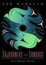Sojourners and Sundogs: First Nations Fiction - Lee Maracle