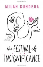 The Festival of Insignificance: A Novel - Milan Kundera