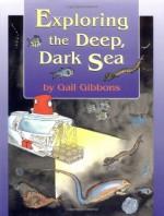 Exploring the Deep, Dark Sea - Gail Gibbons