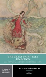 The Great Fairy Tale Tradition: From Straparola and Basile to the Brothers Grimm (Norton Critical Editions) - Jack Zipes