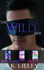 The Wild Side Trilogy - R. K. Lilley