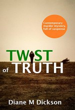 TWIST OF TRUTH: a contemporary murder mystery, full of suspense - Diane M Dickson
