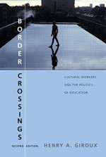 Border Crossings: Cultural Workers and the Politics of Education - Henry A. Giroux