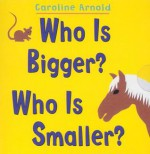 Who Is Bigger? Who Is Smaller? - Caroline Arnold