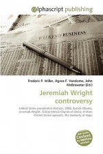 Jeremiah Wright Controversy - Frederic P. Miller, Agnes F. Vandome, John McBrewster