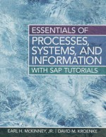 Essentials of Processes, Systems, and Information: With SAP Tutorials - Earl McKinney, David Kroenke