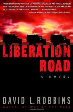 Liberation Road: A Novel of World War II and the Red Ball Express - David L. Robbins