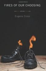 Fires of Our Choosing - Eugene Cross