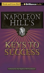 Napoleon Hill's Keys to Success: The 17 Principles of Personal Achievement (Think and Grow Rich) [Audio CD] - Napoleon Hill