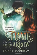 The Flame and the Arrow (The Annika Brisby Series) (Volume 1) - Fiona Jayde, Emigh Cannaday