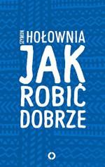 Jak robic dobrze - Szymon Hołownia