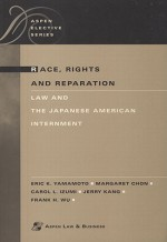 Race, Rights, and Reparation: Law and the Japanese American Internment - Eric K. Yamamoto, Frank H. Wu