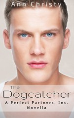 The Dogcatcher (Perfect Partners, Incorporated Book 4) - Ann Christy