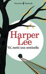 Va', metti una sentinella (Italian Edition) - Harper Lee, Vincenzo Mantovani
