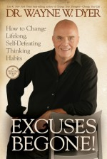 Excuses Begone!: How to Change Lifelong, Self-Defeating Thinking Habits - Wayne W. Dyer