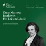 Great Masters: Beethoven - His Life and Music - The Great Courses, Professor Robert Greenberg