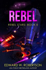 Rebel (Rebel Stars Book 0) - Edward W. Robertson