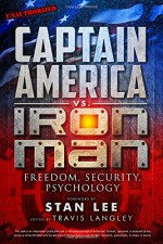 Captain America vs. Iron Man: Freedom, Security, Psychology - Travis Langley, Stan Lee