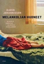 Melankolian huoneet: alakulo, ahdistus ja apatia sisällämme - Karin Johannisson, Ulla Lempinen