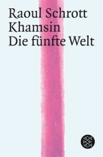 Khamsin / Die fünfte Welt - Raoul Schrott