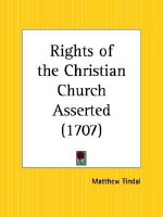 Rights of the Christian Church Asserted - Matthew Tindal