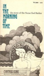 In the Morning of Time: The Story of the Norse God Balder - Cynthia King, Charles Mikolaycak