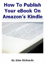 How To Publish Your eBook On Amazon's Kindle - Alun Richards