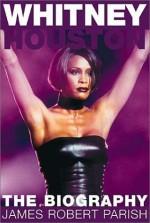 Whitney Houston: The Unauthorized Biography - James Robert Parish