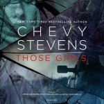 Those Girls: A Novel - Chevy Stevens