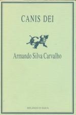 Canis Dei - Armando Silva Carvalho