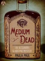 Medium Dead: An Alexandra Gladstone Mystery - Paula Paul
