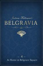 Julian Fellowes's Belgravia Episode 4: At Home in Belgrave Square - Julian Fellowes