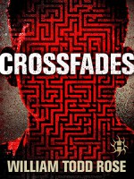 Crossfades: A Dystopian Novella - William Todd Rose