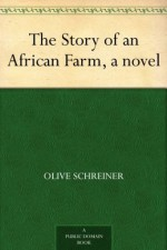 The Story of an African Farm, a novel - Olive Schreiner
