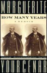 How Many Years: A Memoir - Marguerite Yourcenar