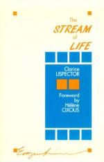 Stream Of Life - Clarice Lispector, Elizabeth Lowe, Earl Fitz