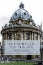 The Aesthetics of Architecture - Roger Scruton