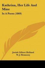Kathrina, Her Life and Mine: In a Poem (1869) - J.G. Holland, W.J. Hennessy, C. C. Griswold