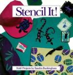 Stencil It!: Kids Projects - Sandra Buckingham