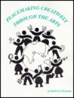 Peacemaking Creatively Through the Arts: A Handbook of Educational Activities and Experiences for Children - Phyllis Vos Wezeman