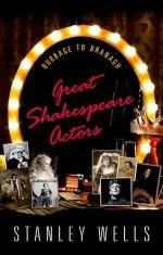 Great Shakespeare Actors: Burbage to Branagh - Stanley Wells