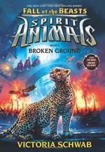 Broken Ground (Spirit Animals: Fall of the Beasts, Book 2) - Victoria Schwab