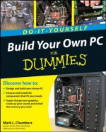 Build Your Own PC Do-It-Yourself For Dummies - Mark L. Chambers