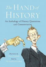 The Hand of History: An Anthology of Quotes and Commentaries - Chris Riddell, Juliet Barker, Joyce Appleby, Saul David, Harold Holzer, Dan Mills, Michael Leventhal, Ian Kershaw