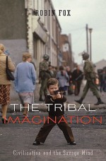 The Tribal Imagination: Civilization and the Savage Mind - Robin Fox
