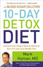 By Mark Hyman The Blood Sugar Solution 10-Day Detox Diet: Activate Your Body's Natural Ability to Burn Fat and Los (1 Una) - Mark Hyman